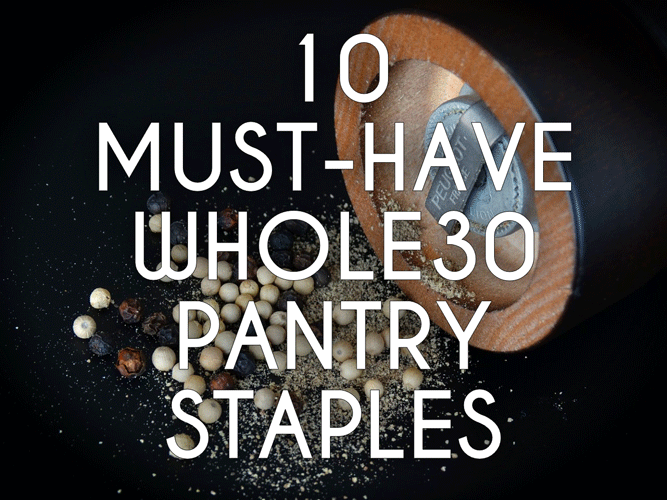 10 Must-Have Whole30 Pantry Staples